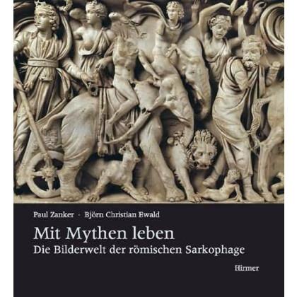 Mit Mythen leben - Die Bilderwelt der römischen Sarkophage