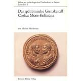 Das spätrömische Grenzkastell Caelius Mons -...