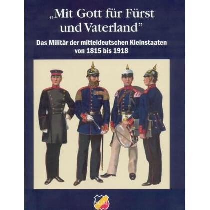 Mit Gott für Fürst und Vaterland. Das Militär der mitteldeutschen Kleinstaaten von 1815 - 1918