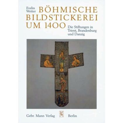 Wetter, Evelin: Böhmische Bildstickerei um 1400.