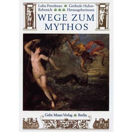 Wege zum Mythossy - Ikonographische Repretorien zur Rezeption des antiken Mythos in Europa