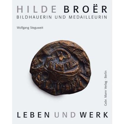Hilde Broër. Bildhauerin und Medailleurin. Leben und Werk