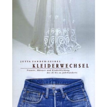 Kleiderwechsel. Frauen-, Männer- und Kinderkleidung des 18. bis 20. Jh.