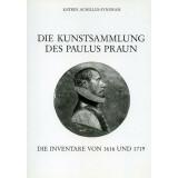 Die Kunstsammlung des Paulus Praun - Die Inventare von...
