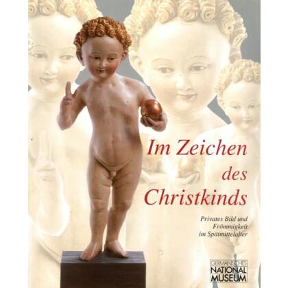 Im Zeichen des Christkinds - Privates Bild und Frömmigkeit im Spätmittelalter