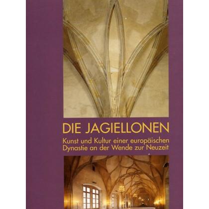 Die Jagiellonen - Kunst und Kultur einer europäischen Dynastie an der Wende zur Neuzeit