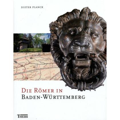 Die Römer in Baden-Württemberg. Römerstätten und Museen von Aalen bis Zwiefalten