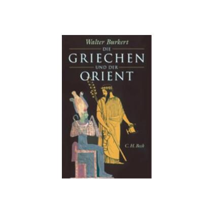 Die Griechen und der Orient. Von Homer bis zu den Magiern