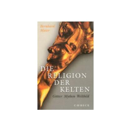 Die Religion der Kelten. Götter - Mythen - Weltbild