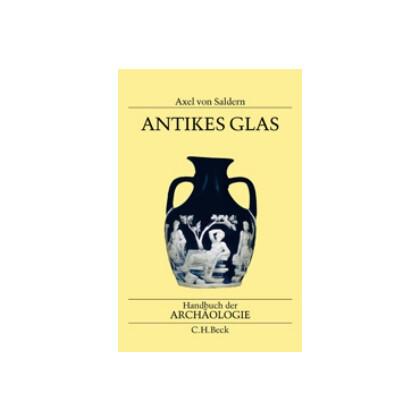 Antikes Glas - Vom 2. Jahrtausend v. Chr. bis zur Spätantike