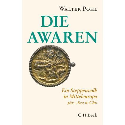 Die Awaren - Ein Steppenvolk in Mitteleuropa 567 - 822 n. Chr.