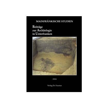Beiträge zur Archäologie in Unterfranken 2004 - Mainfränkische Studien, Band 71