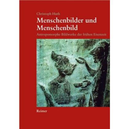 Menschenbilder und Menschenbild - Anthropomorphe Bildwerke der frühen Eisenzeit