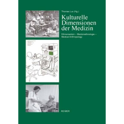 Kulturelle Dimensionen von Medizin. Ethnomedizin - Medizinethnlogie - Medical Anthropology