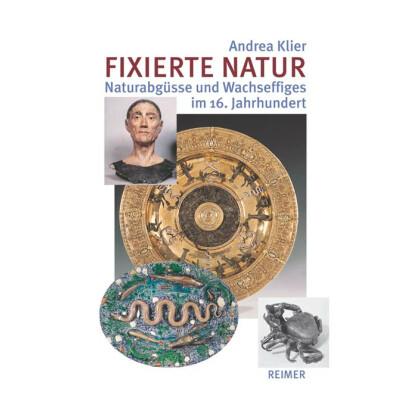 Fixierte Natur - Naturabguss und Effigies im 16. Jahrhundert