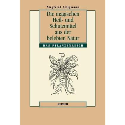 Das Pflanzenreich - Die magischen Heil und Schutzmittel aus der belebten Natur, Band 1