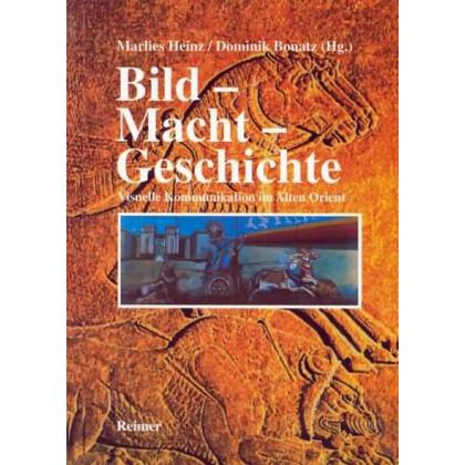Bild - Macht - Geschichte. Visuelle Kommunikation im Alten Orient