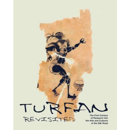 Turfan Revisited - the First Century of Research into the Arts and Cultures of the Silk Road