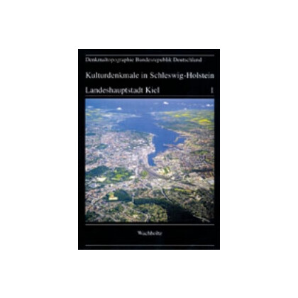 Landeshauptstadt Kiel - Denkmaltopographie Bundesrepublik Deutschland, Band 1