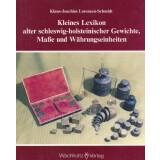 Kleines Lexikon alter schleswig-holsteinischer Gewichte,...