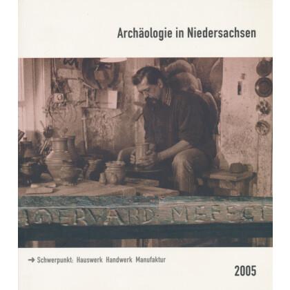 Archäologie in Niedersachsen, Band 8 - 2005. Hauswerk - Handwerk - Manufaktur