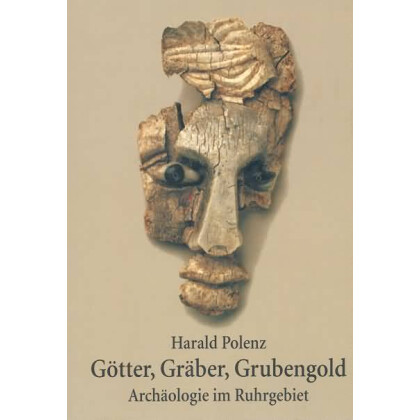 Götter, Gräber, Grubengold. Archäologie im Ruhrgebiet