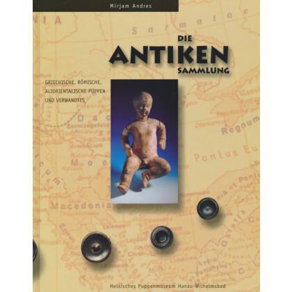Die Antiken Sammlung - Griechische, römische, altorientische Puppen und Verwandtes