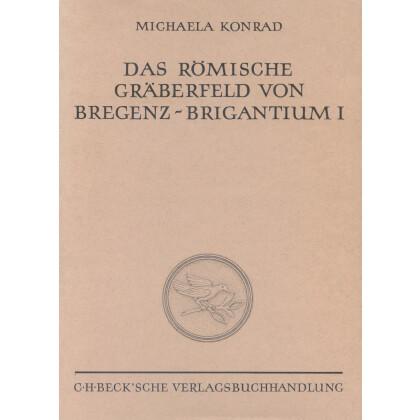 Das römische Gräberfeld von Bregenz Brigantium. Band I. Die Körpergräber des 3. und 5. Jahrhunderts