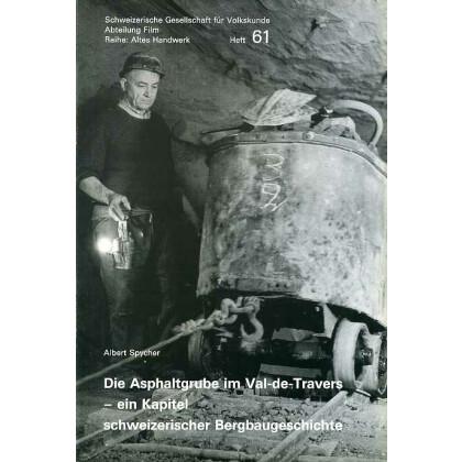 Die Asphaltgrube im Val-de-Travers. Ein Kapitel schweizerischer Bergbaugeschichte