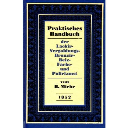 Praktisches Handbuch der Lackier-, Vergoldungs-, Bronzier-, Beiz-, Färbe- und Polierkunst
