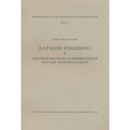Katalog Straubing II. Die Funde der Hügelgräberbronzezeit und der Urnenfelderzeit