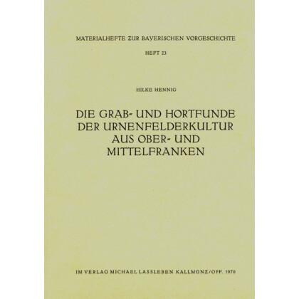 Die Grab- und Hortfunde der Urnenfelderkultur aus Ober- und Mittelfranken