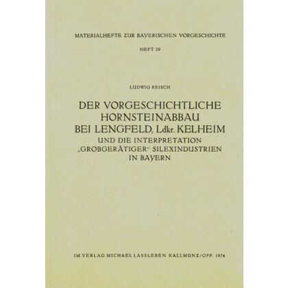 Der vorgeschichtliche Hornsteinabbau bei Lengfeld, Ldkr. Kelheim und Interpretation grobgerätiger Silex