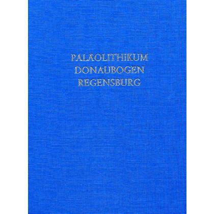 Das Paläolithikum im Donaubogen südlich Regensburg