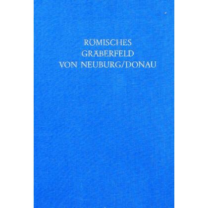 Das spätrömische Gräberfeld von Neuburg an der Donau
