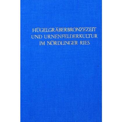Hügelgräberbronzezeit und Urnenfelderkultur im Nördlinger Ries