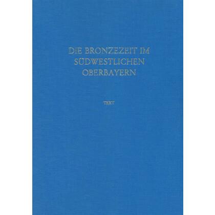 Die Bronzezeit im südwestlichen Oberbayern, 2 Bände