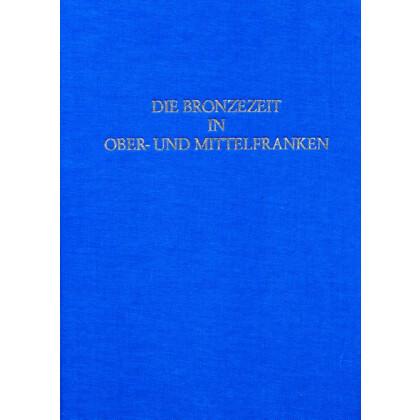 Die Bronzezeit in Ober- und Mittelfranken