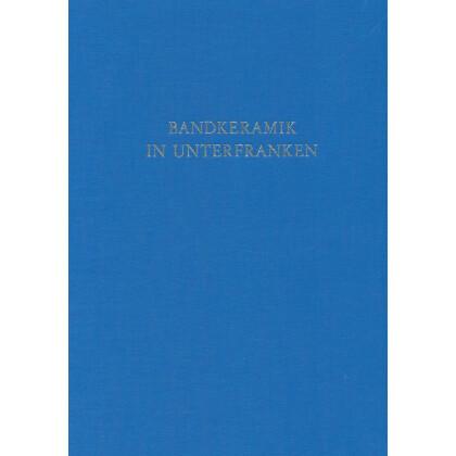 Materialvorlage und statistische Untersuchungen zur Bandkeramik in Unterfranken