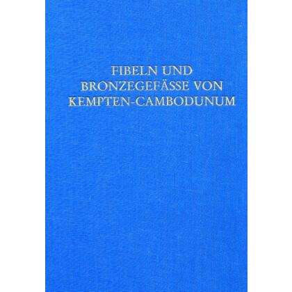 Die römischen Fibeln und Bronzegefäße von Kempten-Cambodunum