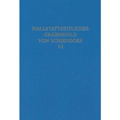 Hallstattzeitliches Gräberfeld von Schirndorf VI. Studien zu den Geschirrausstattungen