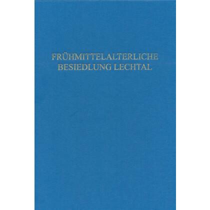 Die frühmittelalterliche Besiedlung des unteren und mittleren Lechtals nach archäologischen Quellen, 2 Bände