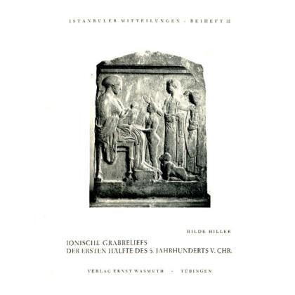Ionische Grabreliefs der ersten hälfte des 5. Jahrhunderts v. Chr. Istanbuler Mitteilungen