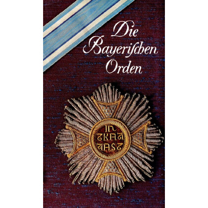 Die Bayerischen Orden und Ehrenzeichen