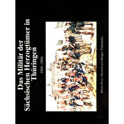 Das Militär der Sächsischen Herzogtümer in Thüringen 1806 - 1866