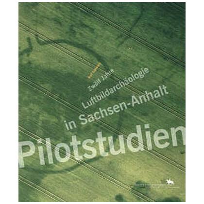 Pilotstudien - zwölf Jahre Luftbildarchäologie in Sachsen-Anhalt