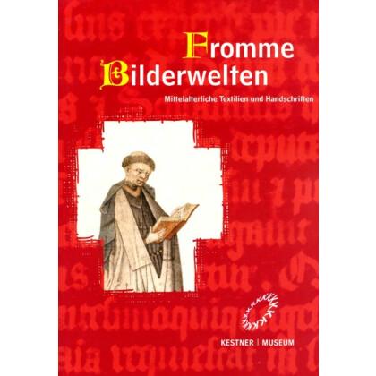 Fromme Bilderwelten - Mittelalterliche Textilien und Handschriften