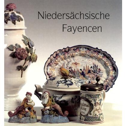 Niedersächsische Fayencen. Die niedersächsischen Manufakturen Braunschweig I und II, Hannoversch Münden, Wirsbergholzen