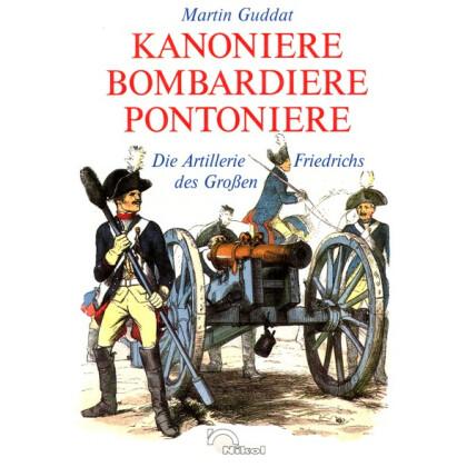 Kanoniere Bombardiere Pontoniere - Die Artillerie Friedrich des Großen