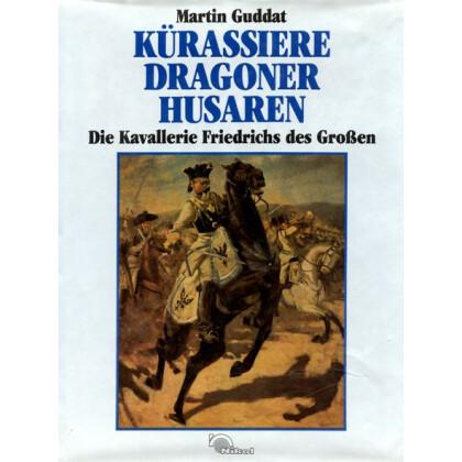 Kürassiere Dragoner Husaren - Die Kavallerie Friedrich des Großen